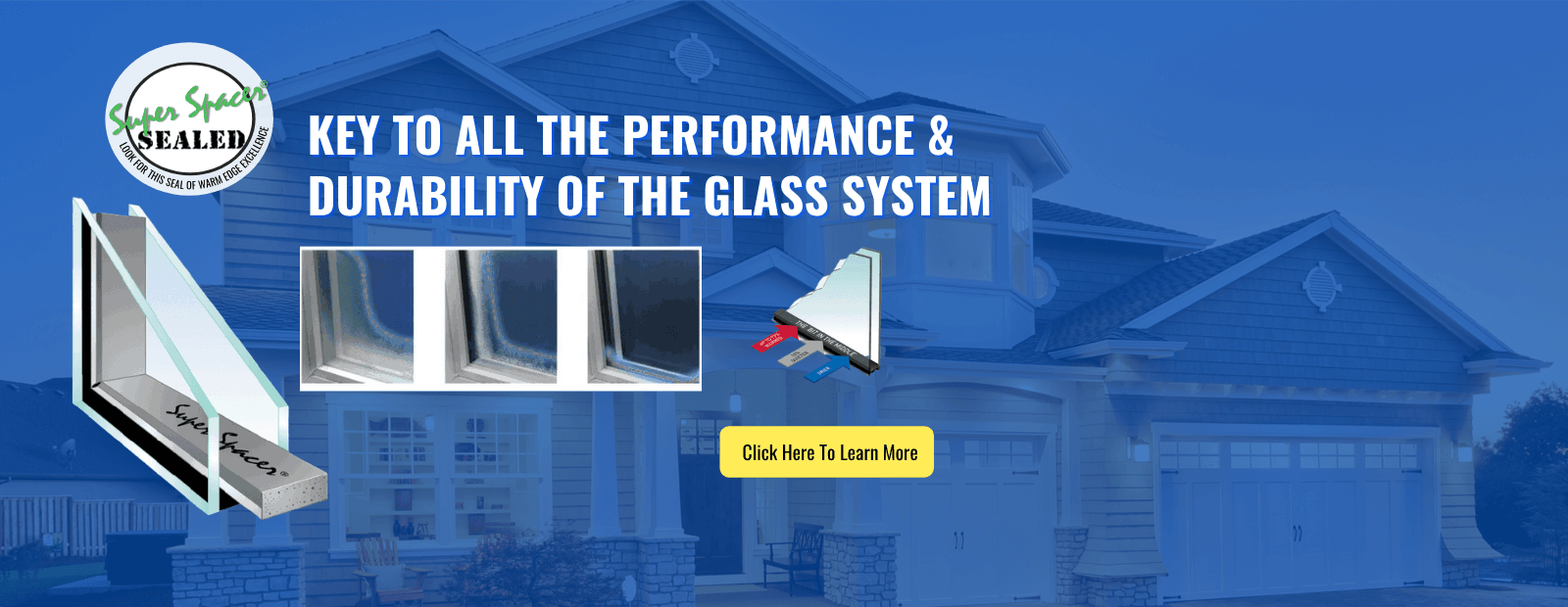 Super Spacer Glass Options Is the Key to All The Performance and Durability of our Products